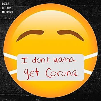 I Don't Wanna Get Corona