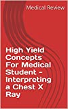 High Yield Concepts For Medical Student - Interpreting a Chest X Ray  (English Edition)