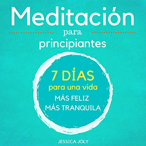 Meditación: Para Principiantes - 7 Días para una Vida más Feliz, más Tranquilla [Meditation: For Beginners - 7 Days for a Happier, More Tranquil Life] cover art