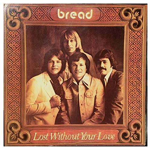 Bread ~ Lost Without Your Love LP