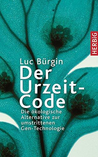 Der Urzeit-Code. Die ökologische Alternative zur umstrittenen Gentechnologie by Luc Bürgin (2008-09-05)