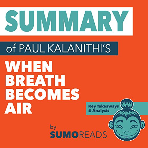 Summary of Paul Kalanithi's When Breath Becomes Air: Key Takeaways & Analysis audiobook cover art