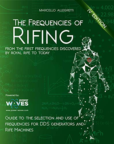 The Frequencies of Rifing: From the first frequencies discovered by Royal Rife to today