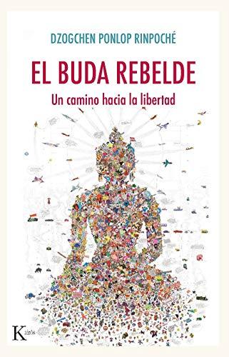 El buda rebelde: Un camino hacia la libertad (Sabiduría perenne) (Spanish Edition)