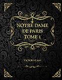 Notre-Dame de Paris Tome 1: Victor Hugo