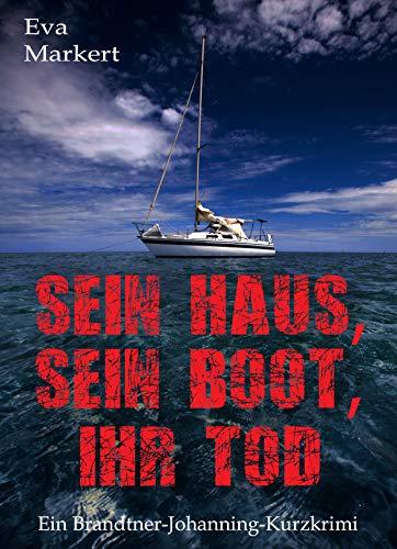 Sein Haus, sein Boot, ihr Tod: Ein Brandtner-Johanning-Kurzkrimi