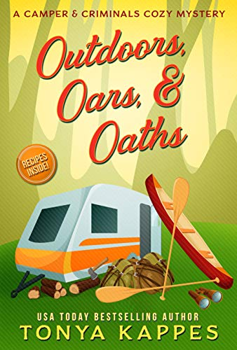 Outdoors, Oars, & Oaths: A Camper & Criminals Cozy Mystery Book 18 (A Camper & Criminals Cozy Mystery Series) by [Tonya Kappes]