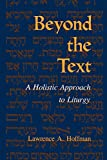 Beyond the Text: A Holistic Approach to Liturgy (Jewish Literature and Culture) - Lawrence A. Rabbi Hoffman