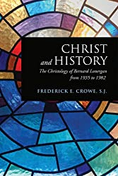 Christ and History: The Christology of Bernard Lonergan from 1935 to 1982 (Lonergan Studies)