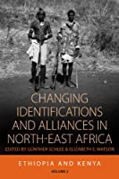Changing Identifications and Alliances in North-east Africa: Volume I: Ethiopia and Kenya (Integration and Conflict Studies)