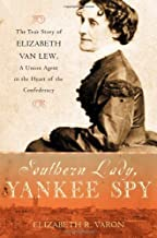 Southern Lady, Yankee Spy: The True Story of Elizabeth Van Lew, a Union Agent in the Heart of the Confederacy