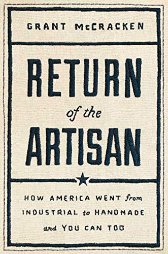 Return of the Artisan: How America Went from Industrial to Handmade and You Can Too...