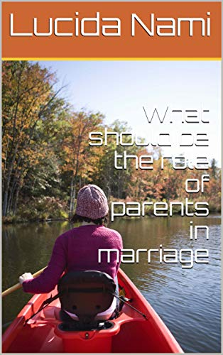 What should be the role of parents in marriage (English Edition)
