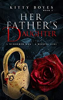 Her Father's Daughter: A Missing Girl - A Dead Man (Arina Perry Series Book 6) by [Kitty Boyes]