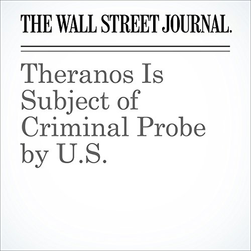 Theranos Is Subject of Criminal Probe by U.S. audiobook cover art