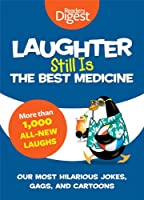 Laughter Still Is the Best Medicine: Our Most Hilarious Jokes, Gags, and Cartoons (Laughter Medicine)