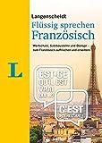 Langenscheidt Französisch flüssig sprechen: Wortschatz, Satzbausteine und Dialoge - zum Französisch auffrischen und erweitern (Langenscheidt Flüssig sprechen)