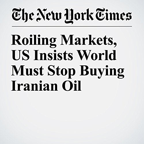 Roiling Markets, US Insists World Must Stop Buying Iranian Oil copertina