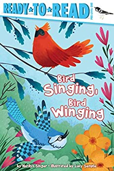 Bird Singing, Bird Winging (Ready-to-Reads) by [Marilyn Singer, Lucy Semple]