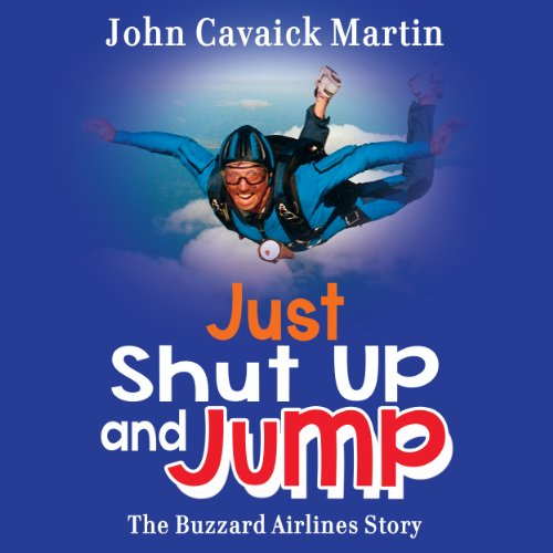 Just Shut Up and Jump                   By:                                                                                                                                 John Martin                               Narrated by:                                                                                                                                 John Martin                      Length: 3 hrs and 41 mins     Not rated yet     Overall 0.0