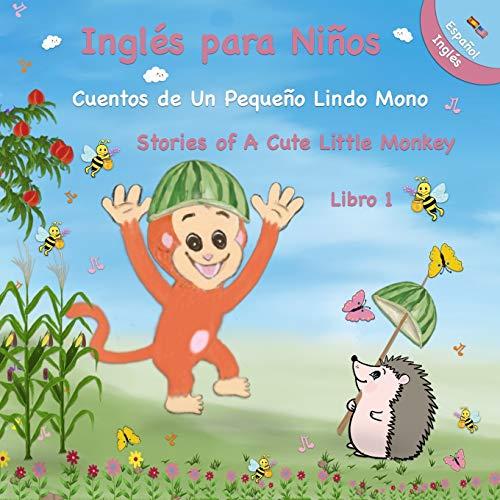 Inglés para Niños - Cuentos de Un Pequeño Lindo Mono - español / inglés: Stories of A Cute Little Monkey - Libro 1 - Libro de Cuentos Bilingüe con Imágenes para Niños - English Story Book For Kids