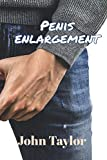 Penis Enlargement: How to enlarge your penis and Ways to Last Longer in the Sheets and Improve Overall Penile Longevity and Size
