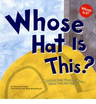Whose Hat Is This?: A Look at Hats Workers Wear - Hard, Tall, and Shiny (Whose Is It?) (Paperback) - Common