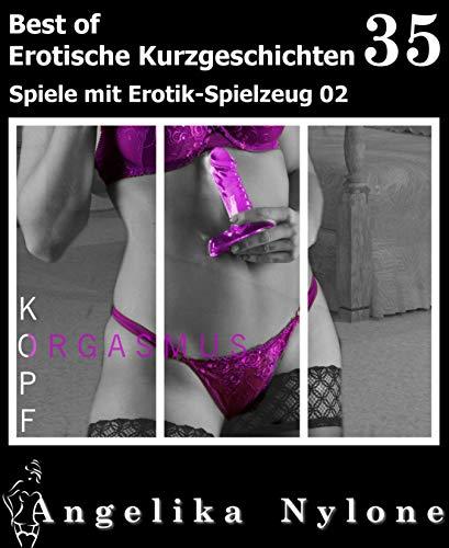 Erotische Kurzgeschichten - Best of 35: Spiele mit Erotik-Spielzeug 02