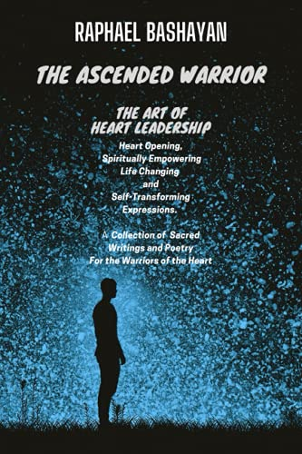 The Ascended Warrior: The Art of Heart Leadership