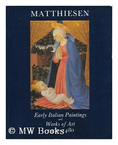 Early Italian Paintings and Works of Art 1300-1480 : in Aid of the Friends of the Fitwilliam Museum - Catalogue of an Exhibition Held At Matthiesen Fine Art Limited, London, June 10 - July 22, 1983