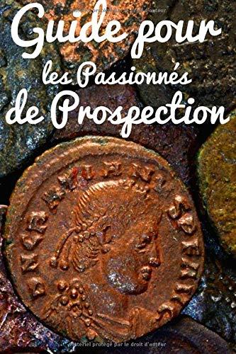 Guide pour les Passionnés de Prospection: Journal de prospection | Détection de métaux | Pour les passionnés d'Histoire, de trouvaille, de pièces | ... avec fiches, 121 pages, 6 x 9 pouces |