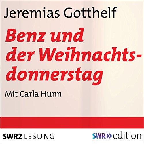 Benz und der Weihnachtsdonnerstag                   Autor:                                                                                                                                 Jeremias Gotthelf                               Sprecher:                                                                                                                                 Carla Hunn                      Spieldauer: 27 Min.     Noch nicht bewertet     Gesamt 0,0