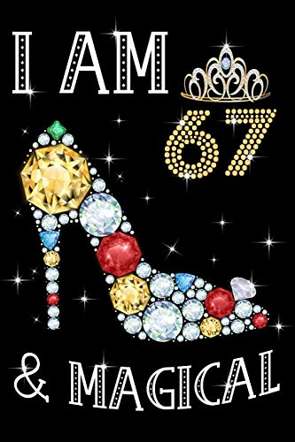 I Am 67 & Magical!: Birthday Gift Notebook For Women - 67th Birthday Gifts - Notebook Journal To 67 Years Old - 6x9 Unique Diary 120 Blank Lined Pages Beautifully Decorated Inside