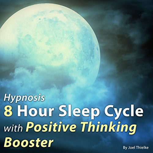 Hypnosis: 8 Hour Sleep Cycle with Positive Thinking Booster cover art