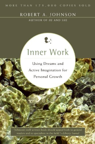 Inner Work: Using Dreams & Active Imagination for Personal Growth: Using Dreams and Active Imagination for Personal Growth by Robert A. Johnson (21-Jan-1991) Paperback