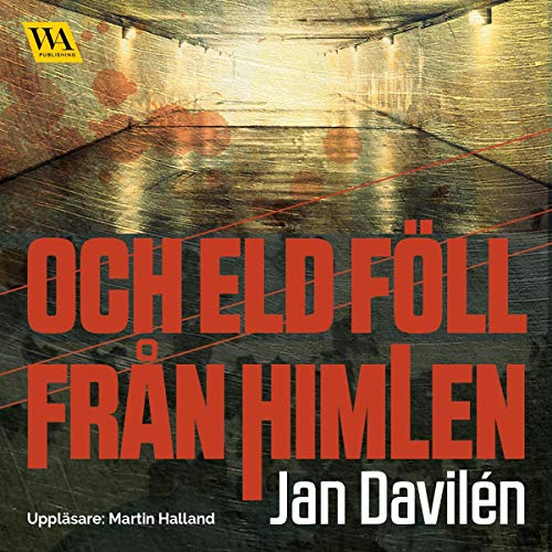 Och eld föll från himlen                   By:                                                                                                                                 Jan Davilén                               Narrated by:                                                                                                                                 Martin Halland                      Length: 15 hrs and 24 mins     Not rated yet     Overall 0.0