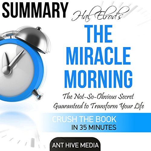 Summary: Hal Elrod's The Miracle Morning: The Not-So-Obvious Secret Guaranteed to Transform Your Life (Before 8AM)                   By:                                                                                                                                 Ant Hive Media                               Narrated by:                                                                                                                                 Brian Ackley                      Length: 38 mins     7 ratings     Overall 4.1