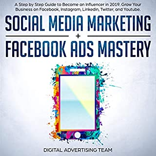 Social Media Marketing + Facebook Ads Mastery: A Step by Step Guide to Become an Influencer in 2019. Grow Your Business on Facebook, Instagram, Linkedin, Twitter, and Youtube.                   By:                                                                                                                                 Digital Advertising Team                               Narrated by:                                                                                                                                 John Patrick Henry                      Length: 4 hrs and 32 mins     Not rated yet     Overall 0.0
