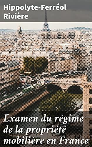 Couverture du livre Examen du régime de la propriété mobilière en France