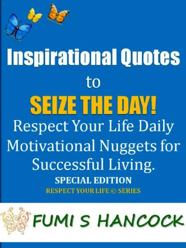 "Download Inspirational Quotes to Seize the Day: ""Respect Your Life Daily Motivational Nuggets for Successful Living"". Special Edition! (English Edition) B008YNHR1U"