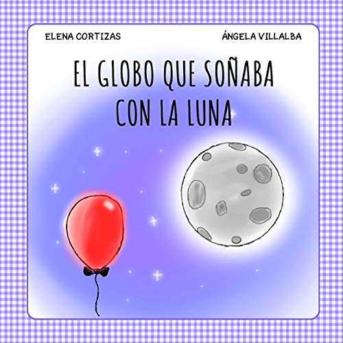 El Globo que soñaba con la Luna: 1 (Colección ConfinaCuento)