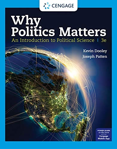 Compare Textbook Prices for Why Politics Matters: An Introduction to Political Science MindTap Course List 3 Edition ISBN 9780357137468 by Dooley, Kevin L.,Patten, Joseph N.
