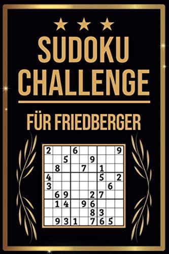 SUDOKU Challenge für Friedberger: Sudoku Buch I 300 Rätsel inkl. Anleitungen & Lösungen I Leicht bis Schwer I A5 I Tolles Geschenk für Friedberger