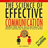 The Science of Effective Communication: Improve Your Social Skills and Small Talk, Develop Charisma and Learn...