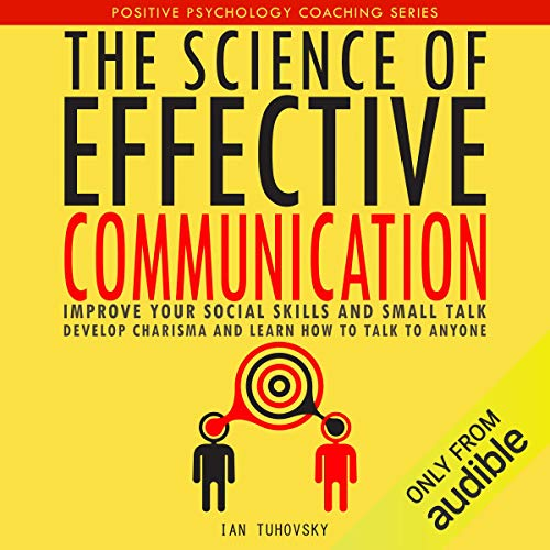 Page de couverture de The Science of Effective Communication: Improve Your Social Skills and Small Talk, Develop Charisma and Learn How to Talk to Anyone