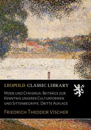 Mode und Cynismus: Beiträge zur Kenntnis unserer Culturformen und Sittenbegriffe. Dritte Auflage