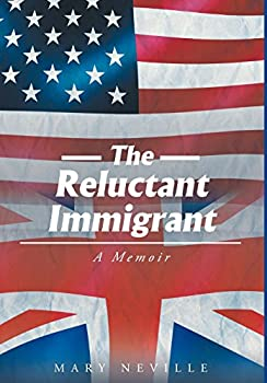 The Reluctant Immigrant: A Memoir 168139331X Book Cover