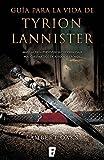 Guía para la vida de Tyrion Lannister: Manual para supervivientes del personaje más carismático de Juego de