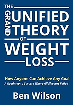 The Grand Unified Theory of Weight Loss (English Edition) de [Ben  Wilson]