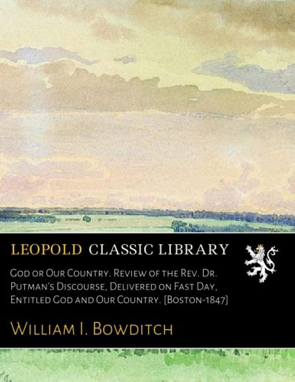 エンジニア残基虐待God or Our Country. Review of the Rev. Dr. Putman's Discourse, Delivered on Fast Day, Entitled God and Our Country. [Boston-1847]